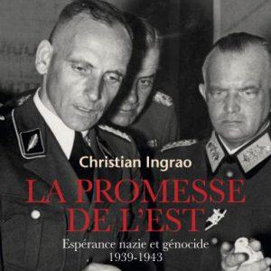 """""""La Promesse de l'Est. Espérance nazie et génocide, 1939-1943"""" de Christian Ingrao, Seuil, 2016"""